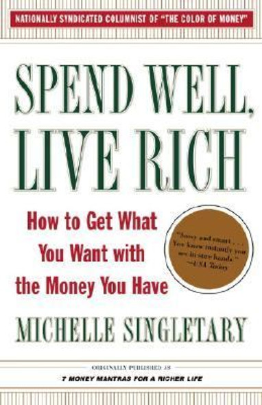 Spend Well, Live Rich: How to Get What You Want with the Money You Have Cover