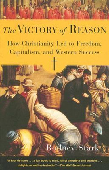 The Victory of Reason: How Christianity Led to Freedom, Capitalism, and Western Success Cover