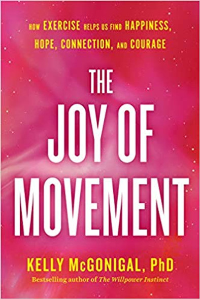 The Joy of Movement: How Exercise Helps Us Find Happiness, Hope, Connection, and Courage Cover