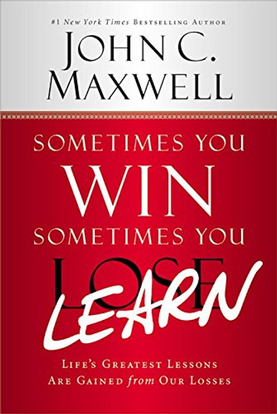 Sometimes You Win--Sometimes You Learn: Life's Greatest Lessons Are Gained from Our Losses Cover