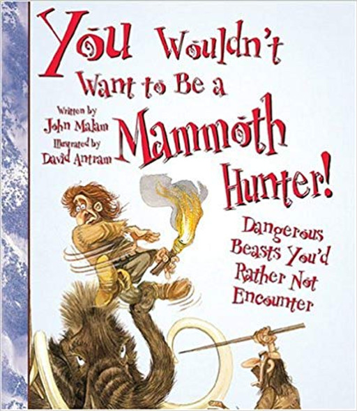 You Wouldn't Want to Be a Mammoth Hunter!: Dangerous Beasts You'd Rather Not Encounter ( You Wouldn't Want To... ) Cover