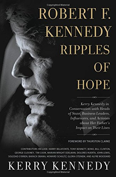 Robert F. Kennedy: Ripples of Hope: Kerry Kennedy in Conversation with Heads of State, Business Leaders, Influencers, and Activists about Her Father's Impact on Their Lives Cover