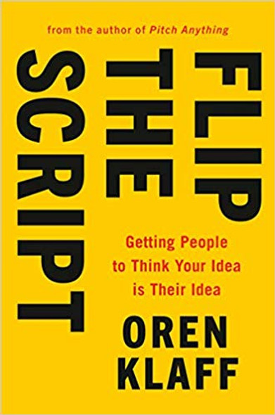 Flip the Script: Getting People to Think Your Idea Is Their Idea Cover