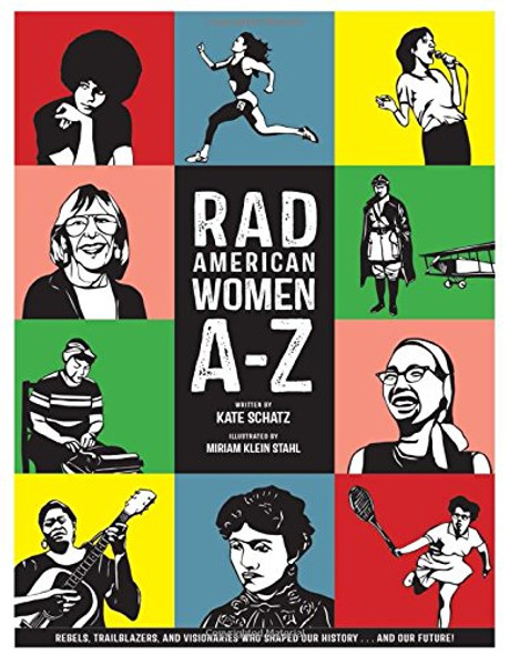 Rad American Women A-Z: Rebels, Trailblazers, and Visionaries who Shaped Our History . . . and Our Future! Cover