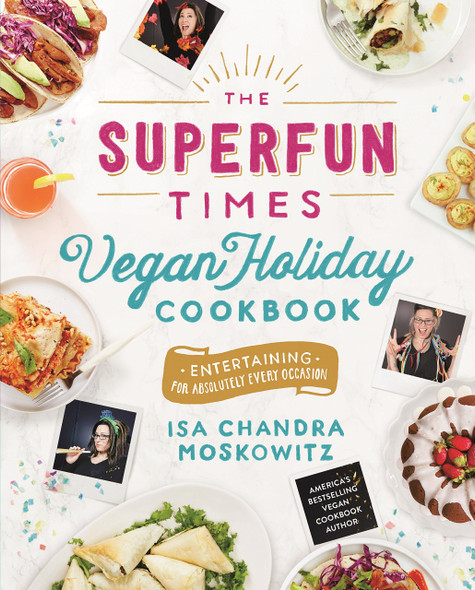 The Superfun Times Vegan Holiday Cookbook: Entertaining for Absolutely Every Occasion Cover