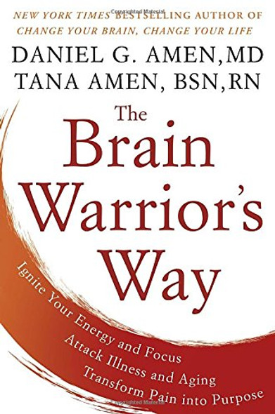 The Brain Warrior's Way: Ignite Your Energy and Focus, Attack Illness and Aging, Transform Pain Into Purpose Cover
