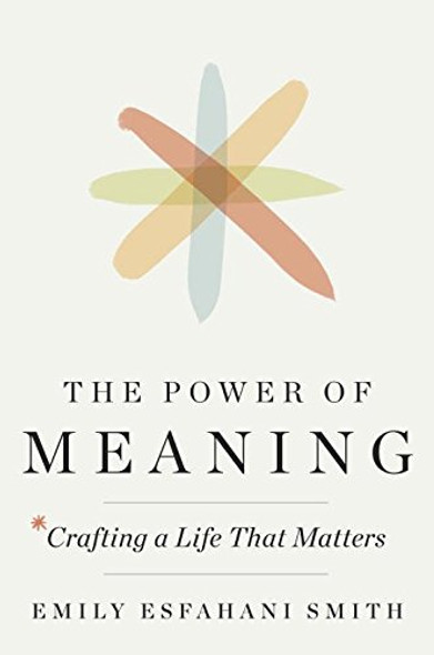 The Power of Meaning: Crafting a Life That Matters Cover