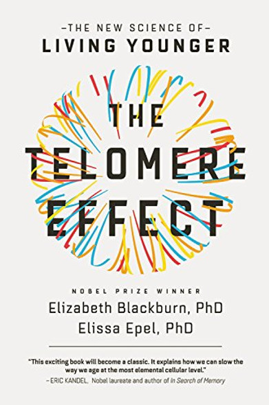 The Telomere Effect: A Revolutionary Approach to Living Younger, Healthier, Longer Cover