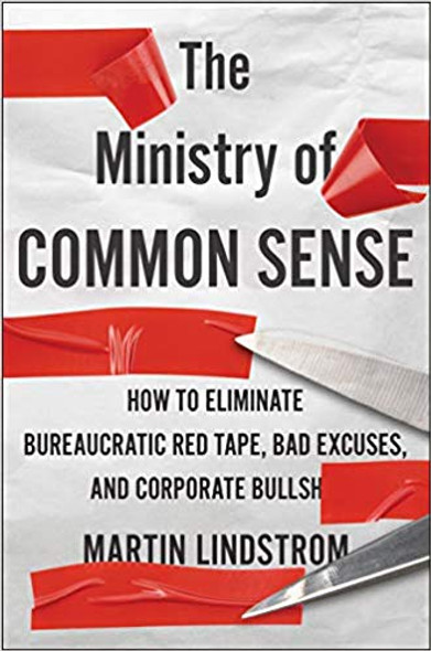 The Ministry of Common Sense: How to Eliminate Bureaucratic Red Tape, Bad Excuses, and Corporate BS Cover