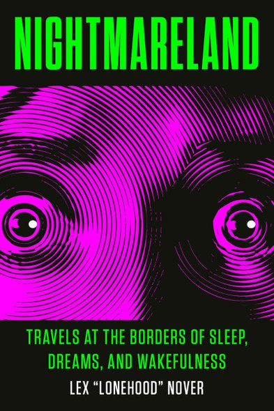 Nightmareland: Travels at the Borders of Sleep, Dreams, and Wakefulness Cover