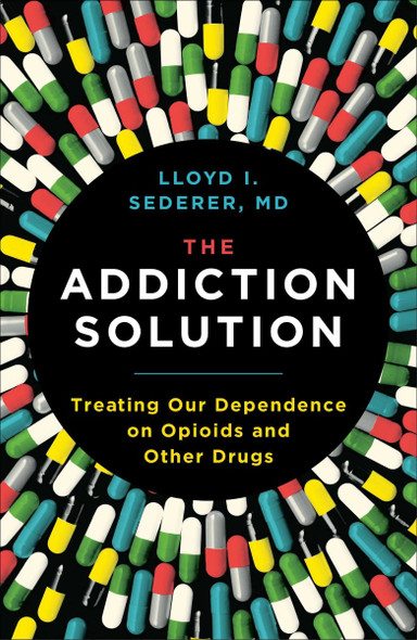 The Addiction Solution: Treating Our Dependence on Opioids and Other Drugs Cover