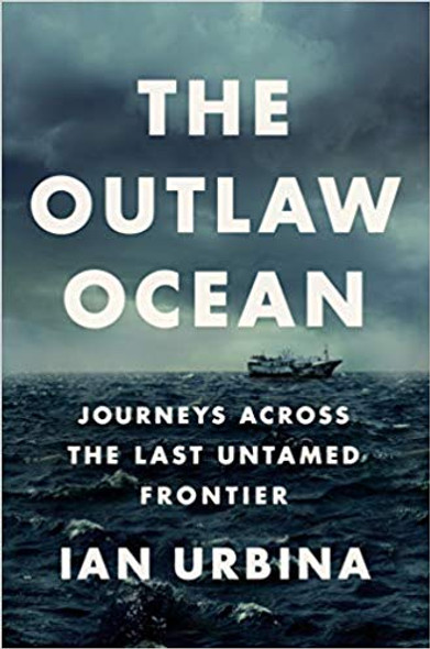 The Outlaw Ocean: Journeys Across the Last Untamed Frontier Cover