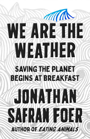 We Are the Weather: Saving the Planet Begins at Breakfast Cover