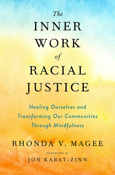 The Inner Work of Racial Justice: Healing Ourselves and Transforming Our Communities Through Mindfulness Cover
