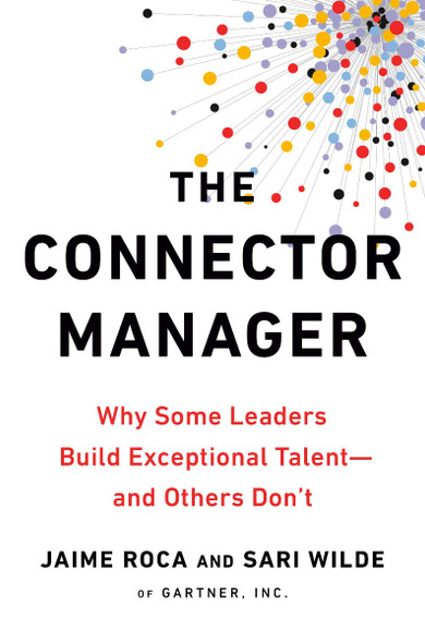 The Connector Manager: Why Some Leaders Build Exceptional Talent - And Others Don't Cover