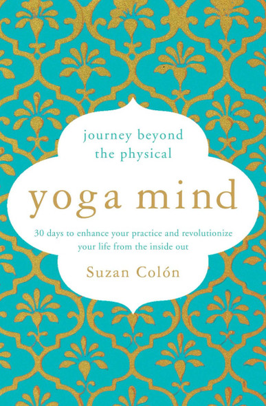 Yoga Mind: Journey Beyond the Physical, 30 Days to Enhance Your Practice and Revolutionize Your Life from the Inside Out Cover