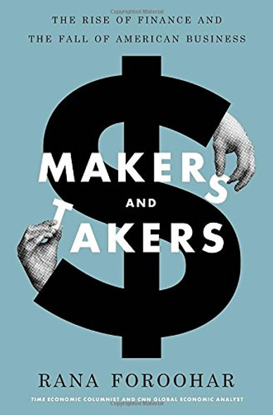 Makers and Takers: The Rise of Finance and the Fall of American Business Cover