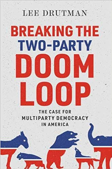 Breaking the Two-Party Doom Loop: The Case for Multiparty Democracy in America Cover