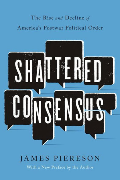 Shattered Consensus: The Rise and Decline of America's Postwar Political Order Cover
