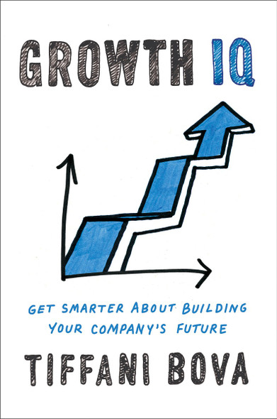 Growth IQ: Get Smarter about Building Your Company's Future Cover