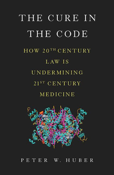 The Cure in the Code: How 20th Century Law Is Undermining 21st Century Medicine Cover