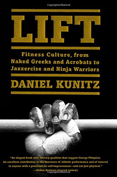 Lift: Fitness Culture, from Naked Greeks and Acrobats to Jazzercise and Ninja Warriors Cover