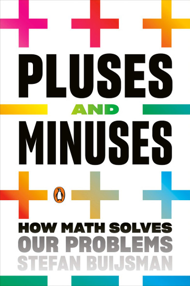 Pluses and Minuses: How Math Solves Our Problems Cover