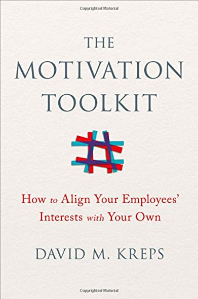 The Motivation Toolkit: How to Align Your Employees' Interests with Your Own Cover