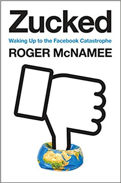 Zucked: Waking Up to the Facebook Catastrophe Cover