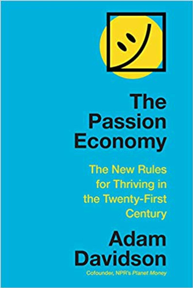 The Passion Economy: The New Rules for Thriving in the Twenty-First Century Cover