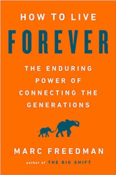 How to Live Forever: The Enduring Power of Connecting the Generations Cover