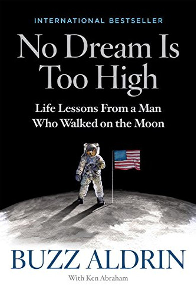 No Dream Is Too High: Life Lessons from a Man Who Walked on the Moon Cover