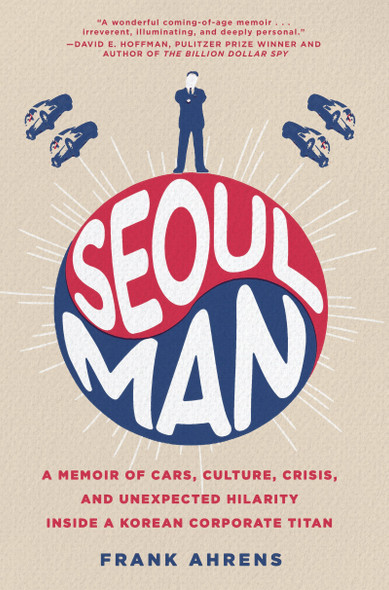 Seoul Man: A Memoir of Cars, Culture, Crisis, and Unexpected Hilarity Inside a Korean Corporate Titan Cover
