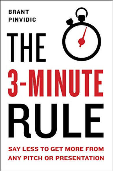 The 3-Minute Rule: Say Less to Get More from Any Pitch or Presentation Cover