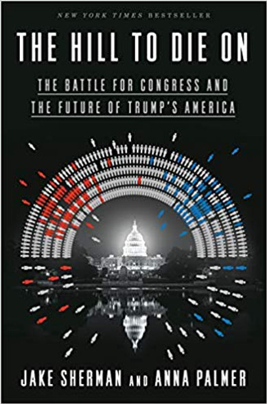 The Hill to Die on: The Battle for Congress and the Future of Trump's America Cover