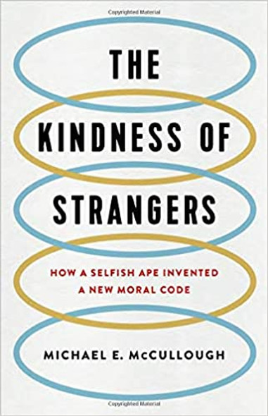 The Kindness of Strangers: How a Selfish Ape Invented a New Moral Code Cover