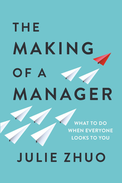 The Making of a Manager: What to Do When Everyone Looks to You Cover