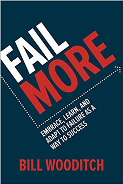 Fail More: Embrace, Learn, and Adapt to Failure as a Way to Success Cover