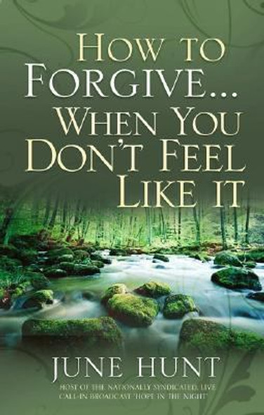How to Forgive... When You Don't Feel Like It Cover