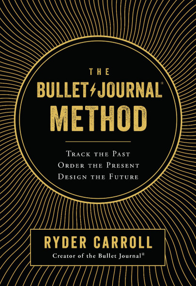 The Bullet Journal Method: Track the Past, Order the Present, Design the Future Cover