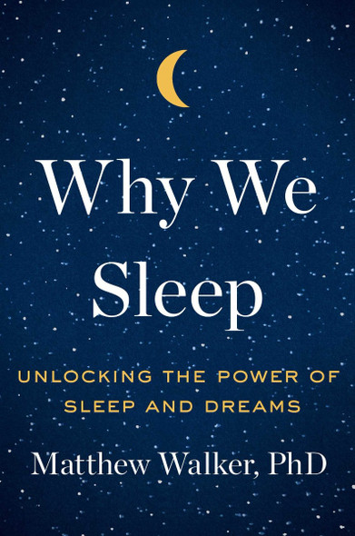 Why We Sleep: Unlocking the Power of Sleep and Dreams Cover