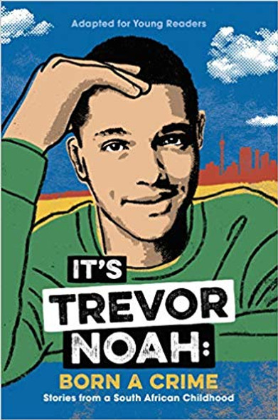 It's Trevor Noah: Born a Crime: Stories from a South African Childhood (Adapted for Young Readers) Cover