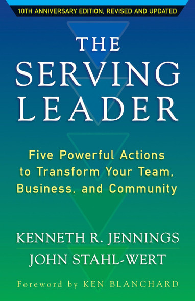 The Serving Leader: Five Powerful Actions to Transform Your Team, Business, and Community (2ND ed.) Cover