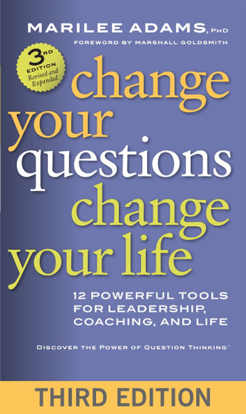 Change Your Questions, Change Your Life: 12 Powerful Tools for Leadership, Coaching, and Life (3RD ed.) Cover