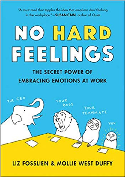 No Hard Feelings: The Secret Power of Embracing Emotions at Work Cover