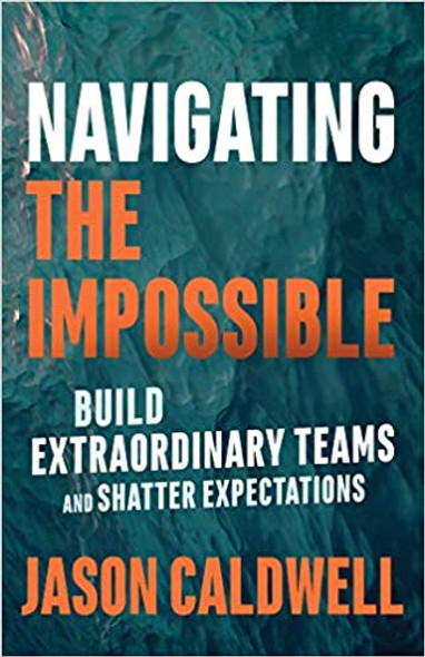Navigating the Impossible: Build Extraordinary Teams and Shatter Expectations Cover