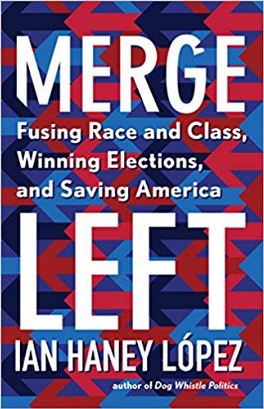 Merge Left: Fusing Race and Class, Winning Elections, and Saving America Cover