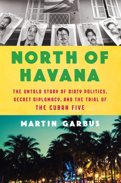 North of Havana: The Untold Story of Dirty Politics, Secret Diplomacy, and the Trial of the Cuban Five Cover