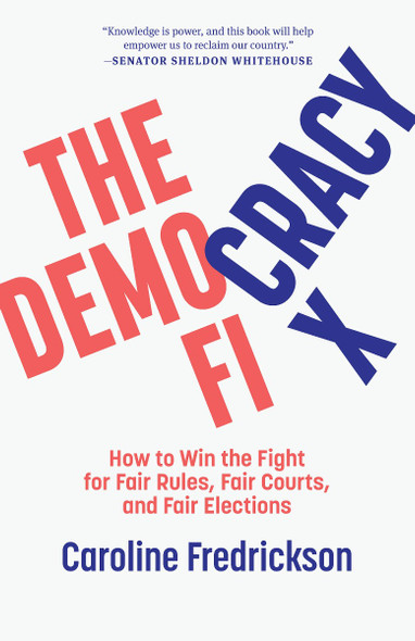 The Democracy Fix: How to Win the Fight for Fair Rules, Fair Courts, and Fair Elections Cover