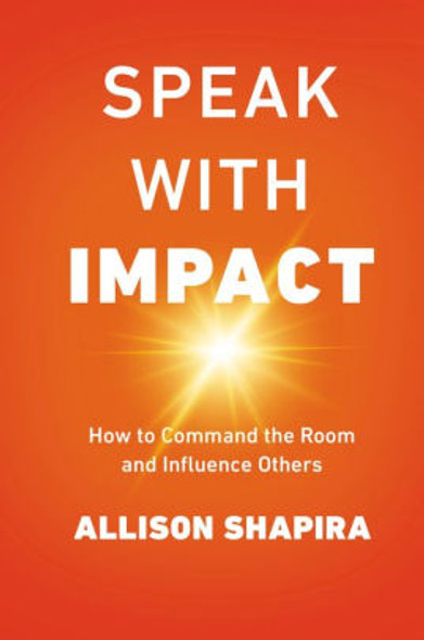 Speak with Impact: How to Command the Room and Influence Others Cover